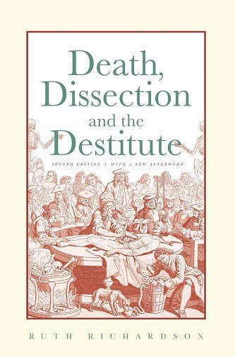 Death Dissection and the Destitute Ruth Richardson
