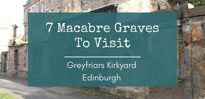 7 macabre graves to visit Edinburgh Greyfriars