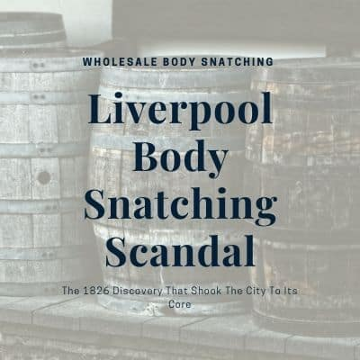 The Liverpool Body Snatching Scandal 1826
